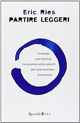 Partire leggeri. Il metodo Lean Startup: innovazione senza sprechi per nuovi business di successo by Eric Ries (2012-01-01)