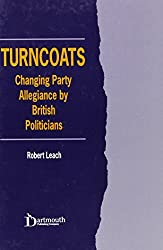 Turncoats: Changing Party Allegiance by British Politicians by Robert Leach