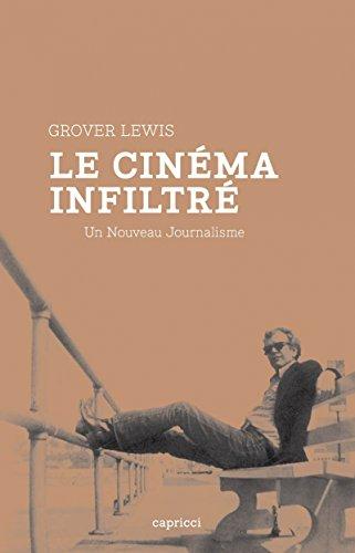 Le Cinéma infiltré. Un Nouveau Journalisme par Grover Lewis
