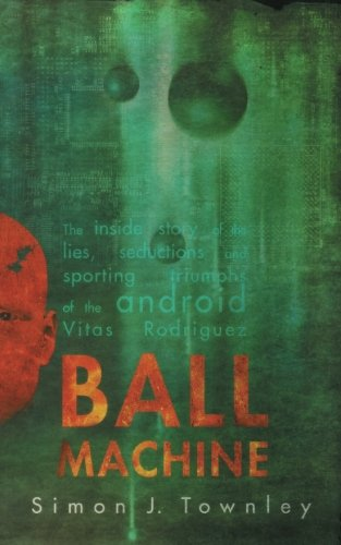 Ball Machine: The Inside Story of the Lies, Seductions and...