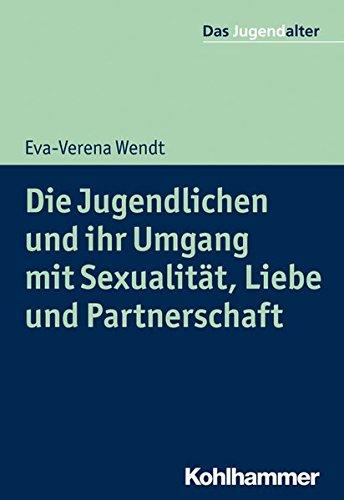 Die Jugendlichen und ihr Umgang mit Sexualität, Liebe und Partnerschaft (Das Jugendalter)