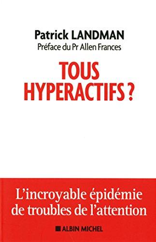 TOUS HYPERACTIFS-L'incroyable épidémie de troubles de l'attention