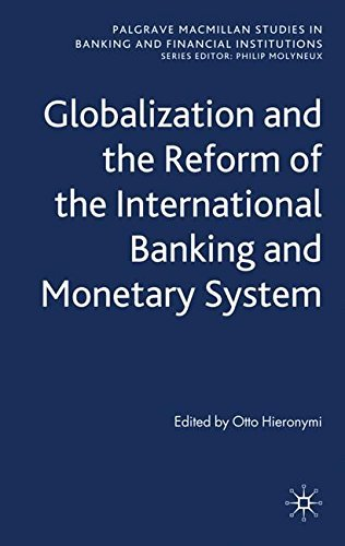 Globalization and the Reform of the International Banking and Monetary System (Palgrave Macmillan Studies in Banking and Financial Institutions) (2009-11-04)