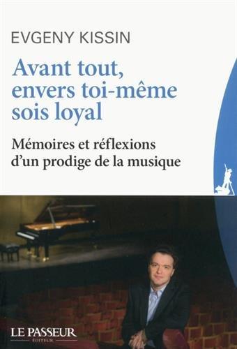 Avant tout, envers toi-mme sois loyal - Mmoires et rflexions d'un prodige de la musique