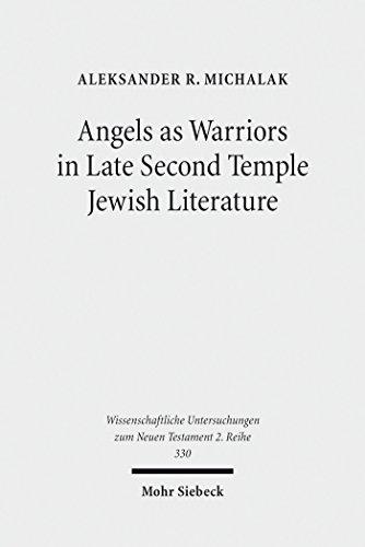 Angels as Warriors in Late Second Temple Jewish Literature (Wissenschaftliche Untersuchungen zum Neuen Testament / 2. Reihe Book 330) (English Edition)