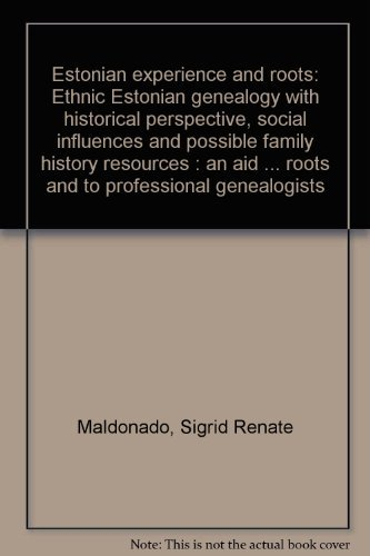 Estonian experience and roots: Ethnic Estonian genealogy with historical perspective, social influences and possible family history resources : an aid ... roots and to professional genealogists