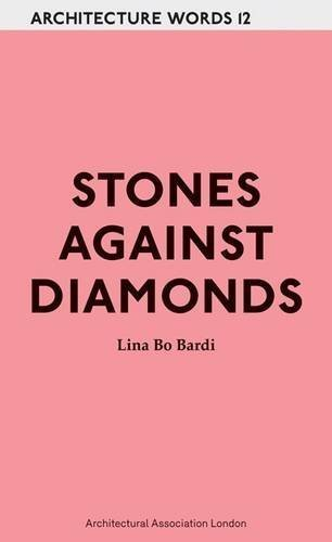 Stones Against Diamonds (Architecture Words) by Bardi, Lina Bo (2012) Paperback