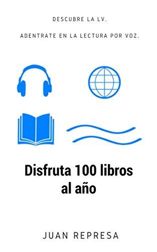 Disfruta 100 libros al año: Descubre la LV. Adéntrate en la lectura por voz. por Juan Represa