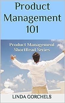 Product Management 101: Product Management ShortRead Series (English Edition) par [Gorchels, Linda]