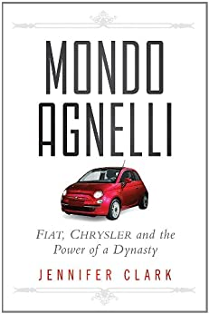 Mondo Agnelli: Fiat, Chrysler, and the Power of a Dynasty von [Clark, Jennifer]