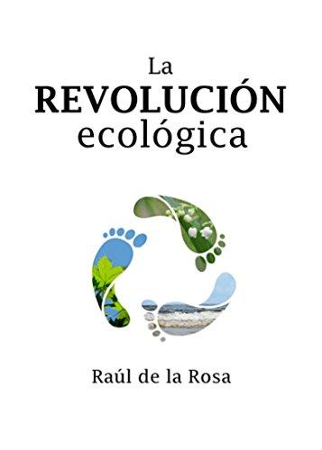 LA REVOLUCIÓN ECOLÓGICA: La búsqueda de la libertad por RAÚL DE LA ROSA