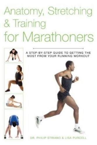 Anatomy, Stretching & Training for Marathoners: A Step-by-Step Guide to Getting the Most from Your Running Workout R