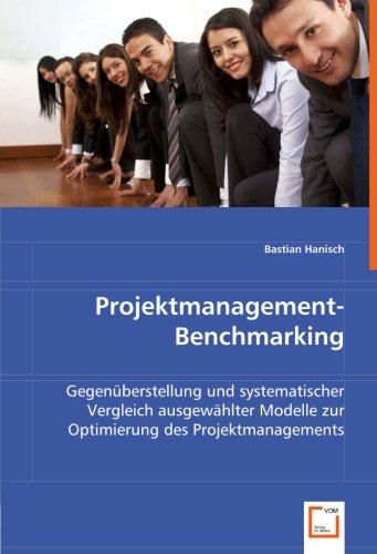 Projektmanagement-Benchmarking: Gegenüberstellung und systematischer Vergleich ausgewählter Modelle zur Optimierung des Projektmanagements