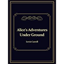 Alice's Adventures Under Ground (Illustrated) (English Edition)