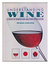 Understanding Wine: A Guide to Wine Tasting and Wine Appreciation
