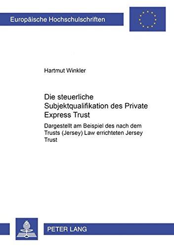 Die steuerliche Subjektqualifikation des Private Express Trust: Dargestellt am Beispiel des nach dem Trusts (Jersey) Law errichteten Jersey Trust ... / Série 5: Sciences économiques, Band 2818)