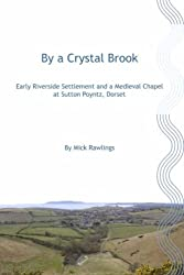 By A Crystal Brook: Early Riverside Settlement and a Medieval Chapel at Sutton Poyntz, Dorset