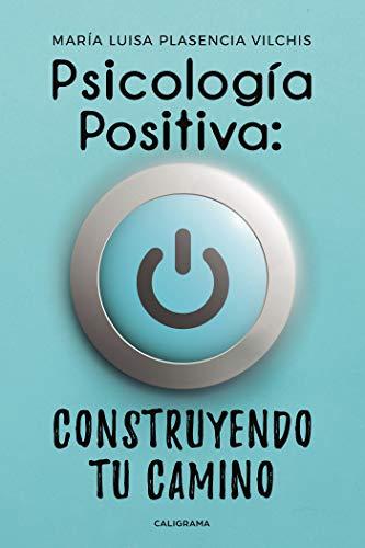 Psicología Positiva: construyendo tu camino eBook: Plasencia ...