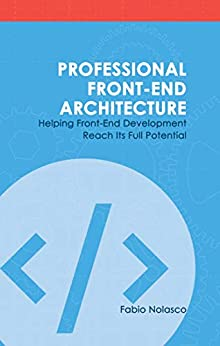 Professional Front-end Architecture: Helping Front-End Development Reach Its Full Potential by [Nolasco, Fabio]