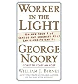 [(Worker in the Light: Unlock Your Five Senses and Liberate Your Limitless Potential)] [Author: George Noory] published on (November, 2008)