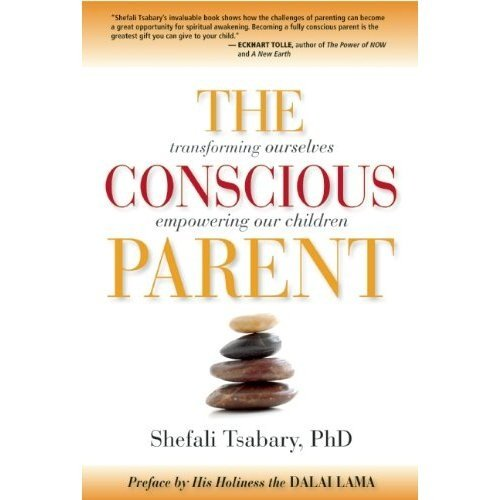 Conscious Parent : Transforming Ourselves, Empowering Our Children