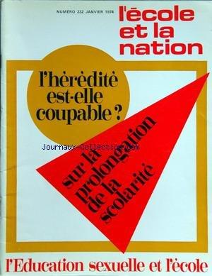 ECOLE ET LA NATION (L') [No 232] du 01/01/1974 - leur probleme de l'energie le congres de la f.e.n. l'heredite est-elle coupable le'ducation sexuelle et l'ecole sur la prolongation de la scolarite