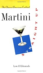 Martini, Straight Up: The Classic American Cocktail