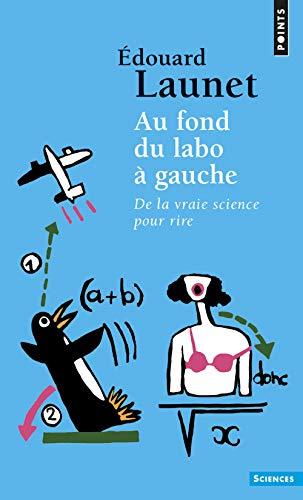 Au fond du labo à gauche - De la vraie science pour rire (réédition) par Edouard Launet