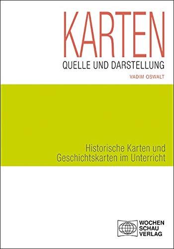 Karten als Quelle und Darstellung: Historische Karten und Geschichtskarten im Unterricht (Forum Historisches Lernen)