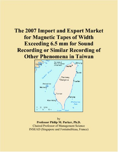 The 2007 Import and Export Market for Magnetic Tapes of Width Exceeding 6.5 mm for Sound Recording or Similar Recording of Other Phenomena in Taiwan