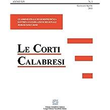 Le Corti Calabresi: Quadrimestrale di giurisprudenza dottrina e legislazione regionale - Anno XIV -Fascicolo 1 - 2015
