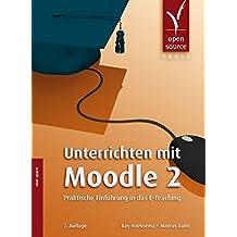 Unterrichten mit Moodle 2. Praktische Einführung in das E-Teaching