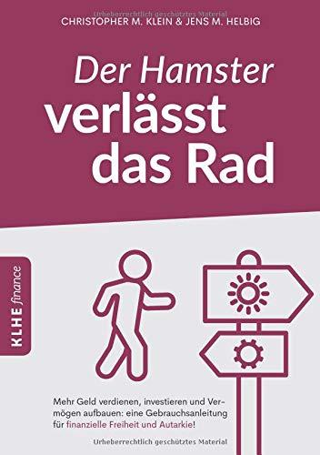 Der Hamster verlässt das Rad: Mehr Geld verdienen, investieren und Vermögen aufbauen: eine Gebrauchsanleitung für finanzielle Freiheit und Autarkie!