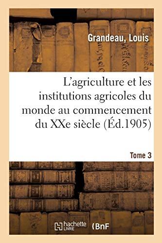 L'agriculture et les institutions agricoles du monde au commencement du XXe siècle. Tome 3 par Louis Grandeau