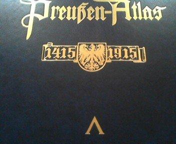 Vorzugsausgabe : Preußen-Atlas. Jubiläums-Ausgabe zur 500jährigen Hohenzollernherrschaft in Brandenburg-Preußen 1415 bis 1915. Faksimile Nachdruck Archiv Verlag Braunschweig.