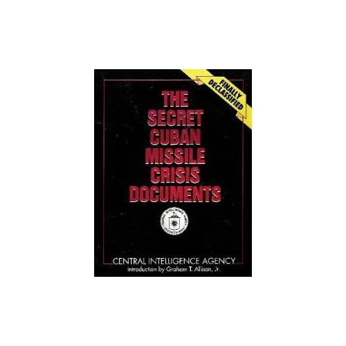 The Secret Cuban Missile Crisis Documents: Finally Declassified by United States. Central Intelligence Agency (2003-12-01)