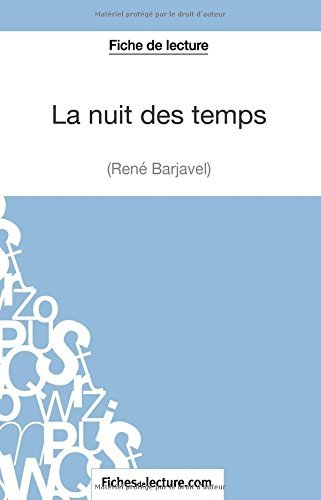 La Nuit Des Temps De René Barjavel Fiche De Lecture: Analyse Complète De L'oeuvre By Mathieu Durel 2014-12-10