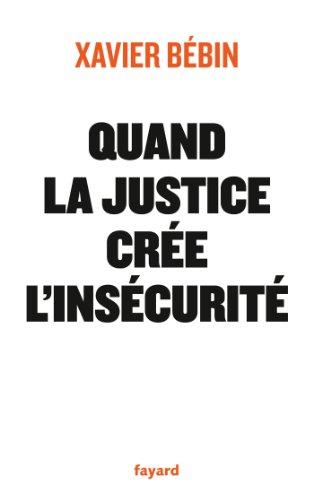 Quand la justice crée l'insécurité par Xavier Bébin