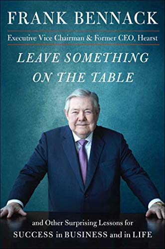 Leave Something on the Table: And Other Surprising Lessons for Success in Business and in Life (English Edition)