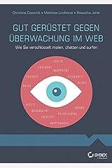 Gut gerüstet gegen Überwachung im Web - Wie Sie verschlüsselt mailen, chatten und surfen Taschenbuch