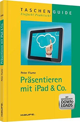 Präsentieren mit iPad & Co. (Haufe TaschenGuide)