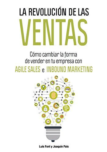 La revolución de las ventas: Cómo cambiar la forma de vender en tu empresa con Agile Sales e Inbound Marketing