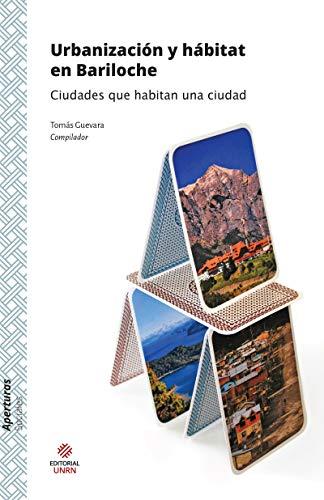 Urbanización y hábitat en Bariloche: Ciudades que habitan una ciudad (Aperturas)