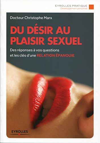 Du désir au plaisir sexuel: Des réponses à vos questions et les clés d'une relation épanouie
