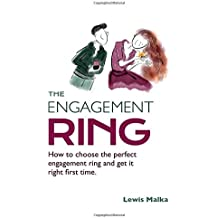 The Engagement Ring: How to choose the perfect engagement ring and get it right first time (Second Edition)