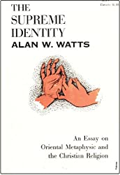 The supreme identity; an essay on Oriental metaphysic and the Christian religion, by Alan W. Watts