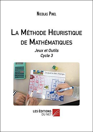 La Methode Heuristique de Mathematiques - Jeux et Outils Cycle 3 par Nicolas Pinel