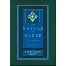 The Luminous Ground: The Nature of Order, Book 4: An Essay of the Art of Building and the Nature of the Universe: An Essay on the Art of Building and the Nature of the Universe: Bk. 4 by Christopher Alexander (2004-07-15)