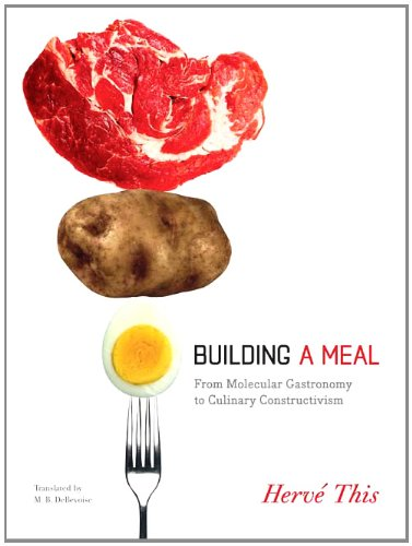 Building a Meal: From Molecular Gastronomy to Culinary Constructivism (Arts and Traditions of the Table: Perspectives on Culinary History) por Herve This