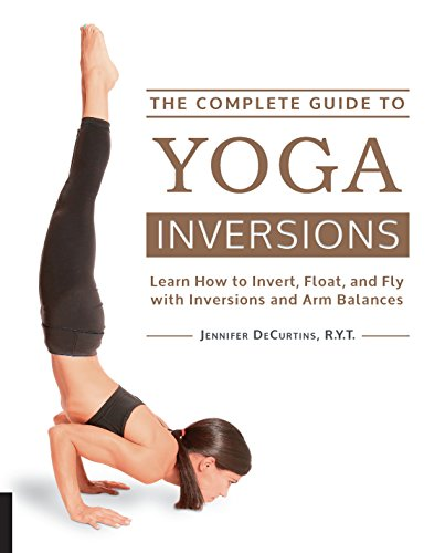 The Complete Guide to Yoga Inversions: Learn How to Invert, Float, and Fly with Inversions and Arm Balances - Balance Arm